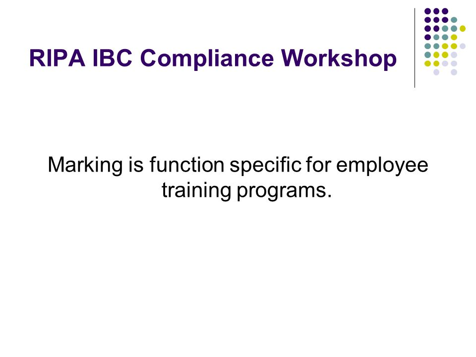 RIPA IBC Compliance Workshop Marking is function specific for employee training programs.