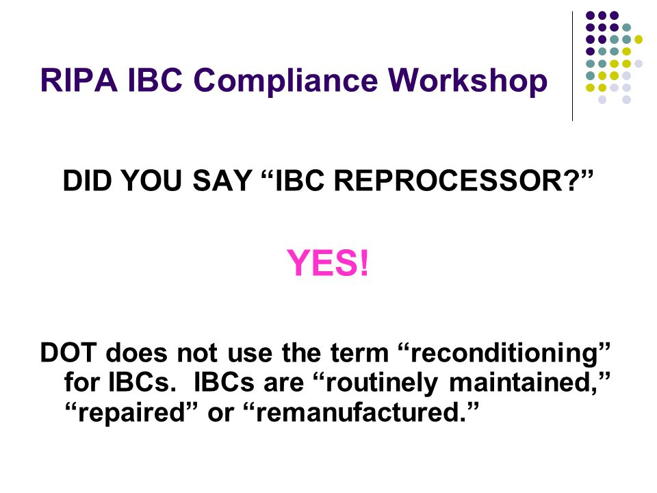 RIPA IBC Compliance Workshop DID YOU SAY IBC REPROCESSOR YES.