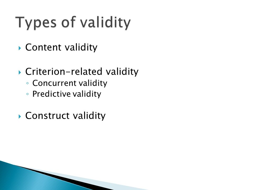  Content validity  Criterion-related validity ◦ Concurrent validity ◦ Predictive validity  Construct validity