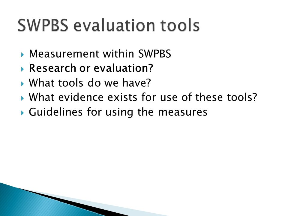 Measurement within SWPBS  Research or evaluation.
