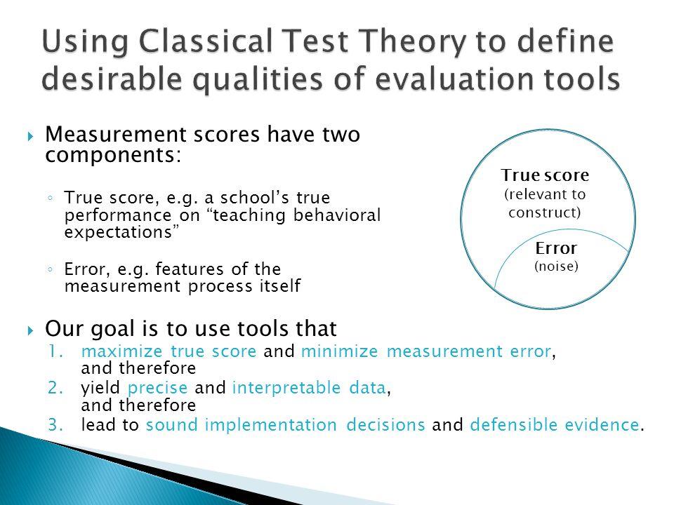  Measurement scores have two components: ◦ True score, e.g.