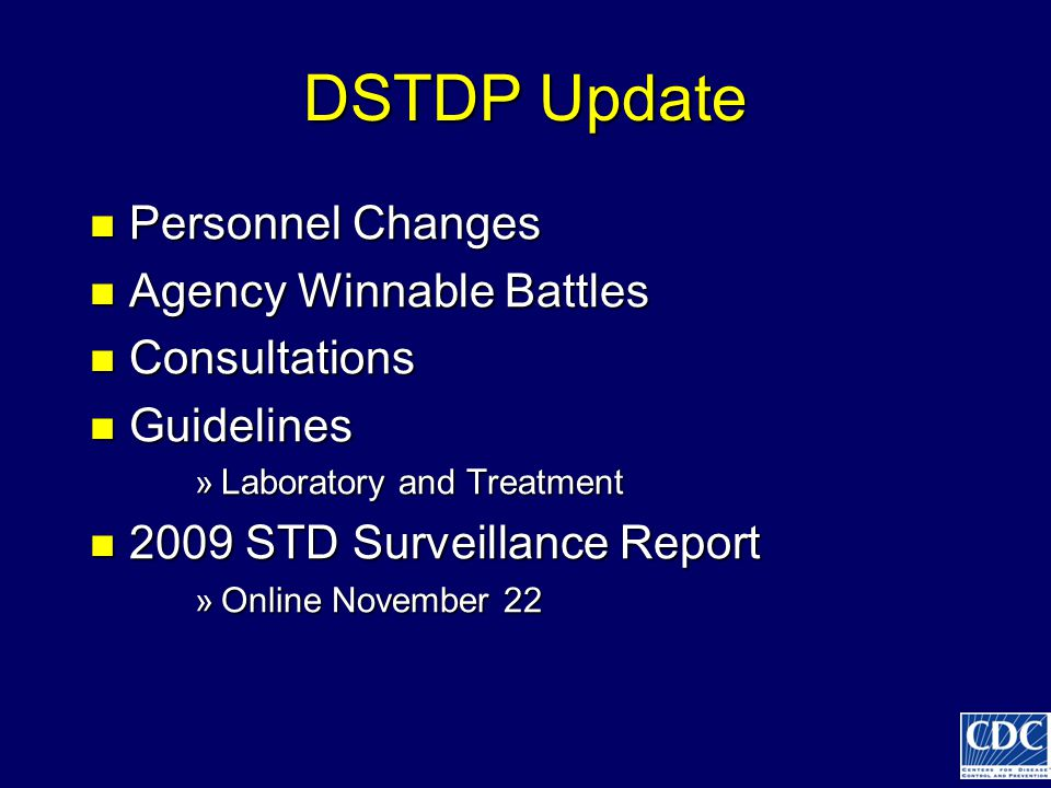 DSTDP Update Personnel Changes Personnel Changes Agency Winnable Battles Agency Winnable Battles Consultations Consultations Guidelines Guidelines »Laboratory and Treatment 2009 STD Surveillance Report 2009 STD Surveillance Report »Online November 22
