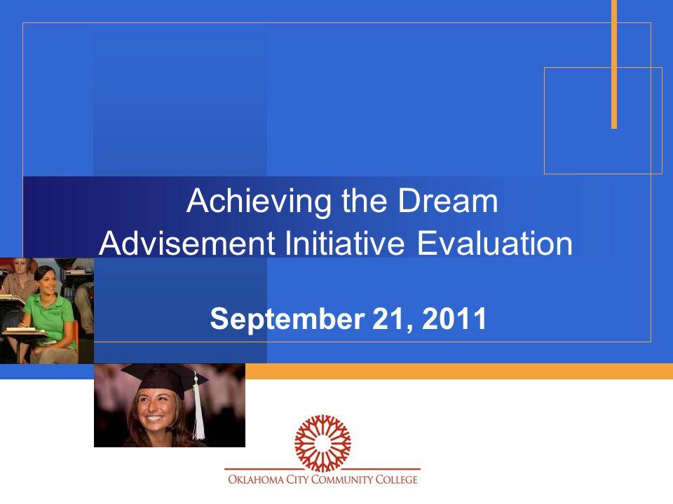 Achieving the Dream Advisement Initiative Evaluation September 21, 2011