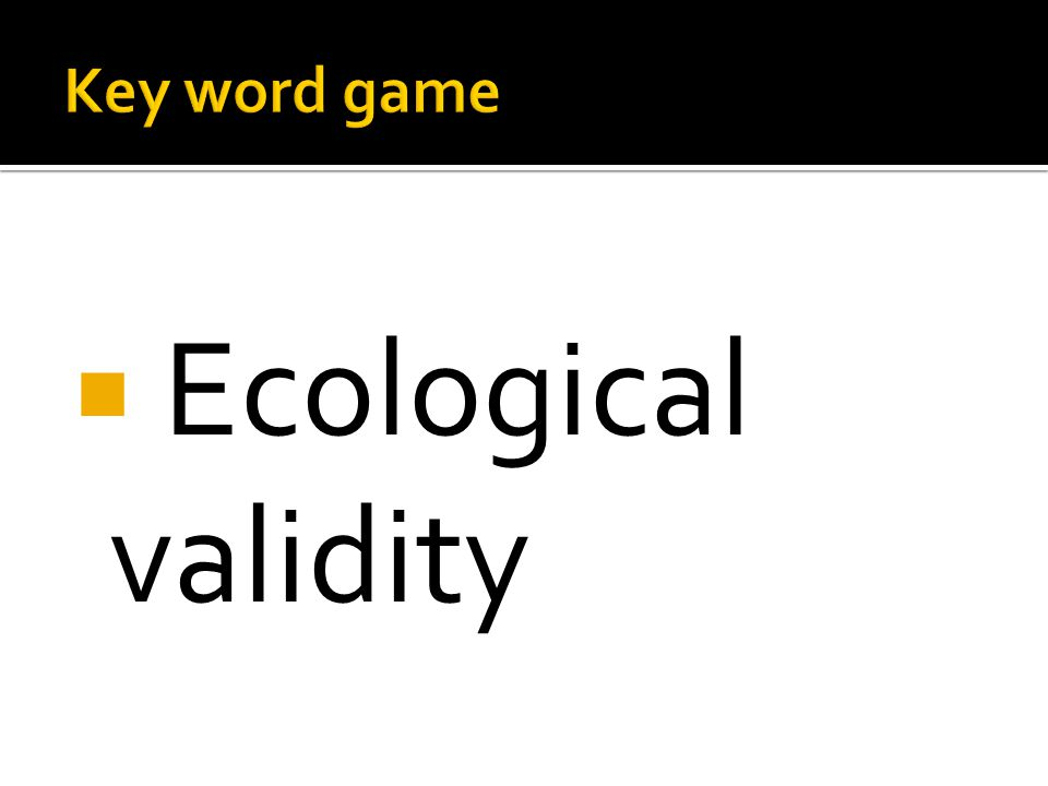  Ecological validity