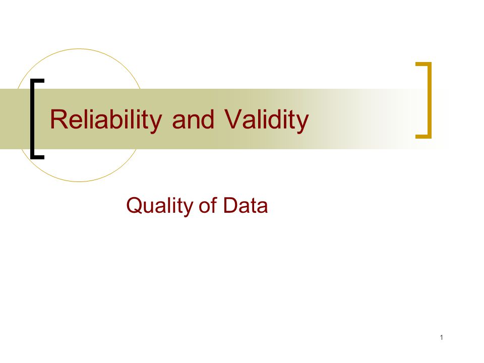 1 Reliability and Validity Quality of Data