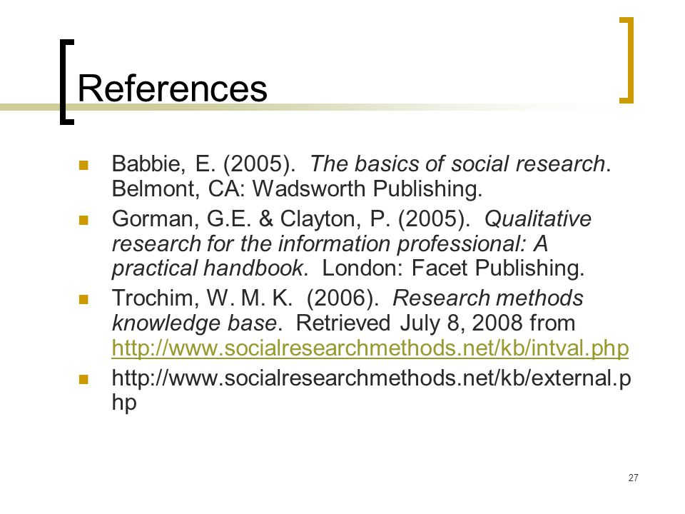 27 References Babbie, E. (2005). The basics of social research.