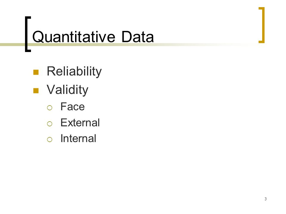 3 Quantitative Data Reliability Validity  Face  External  Internal