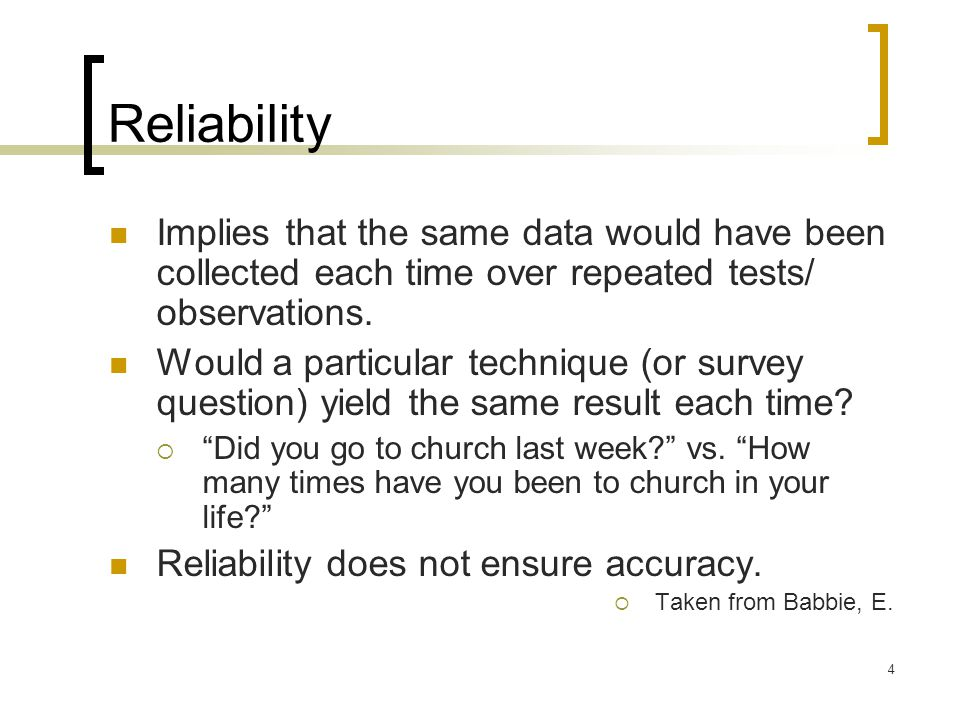 4 Reliability Implies that the same data would have been collected each time over repeated tests/ observations.