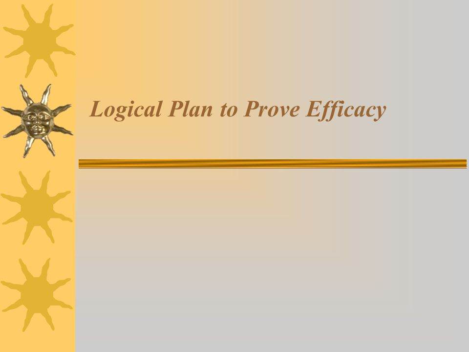 Logical Plan to Prove Efficacy