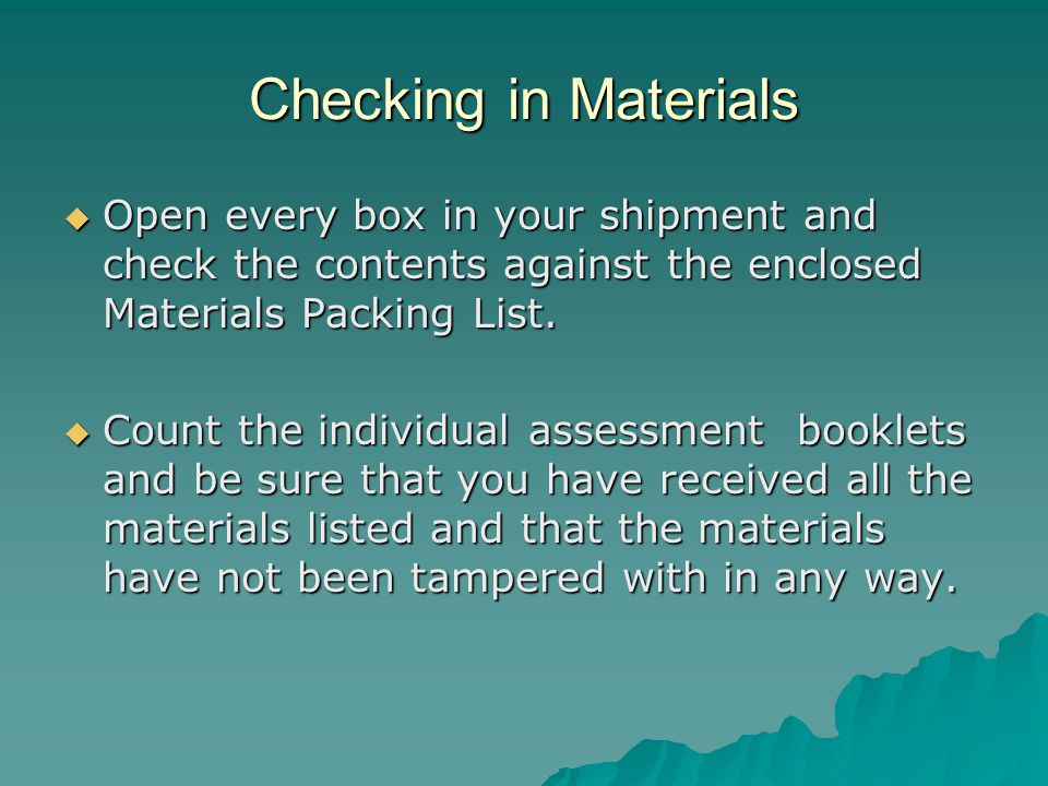Checking in Materials  Open every box in your shipment and check the contents against the enclosed Materials Packing List.