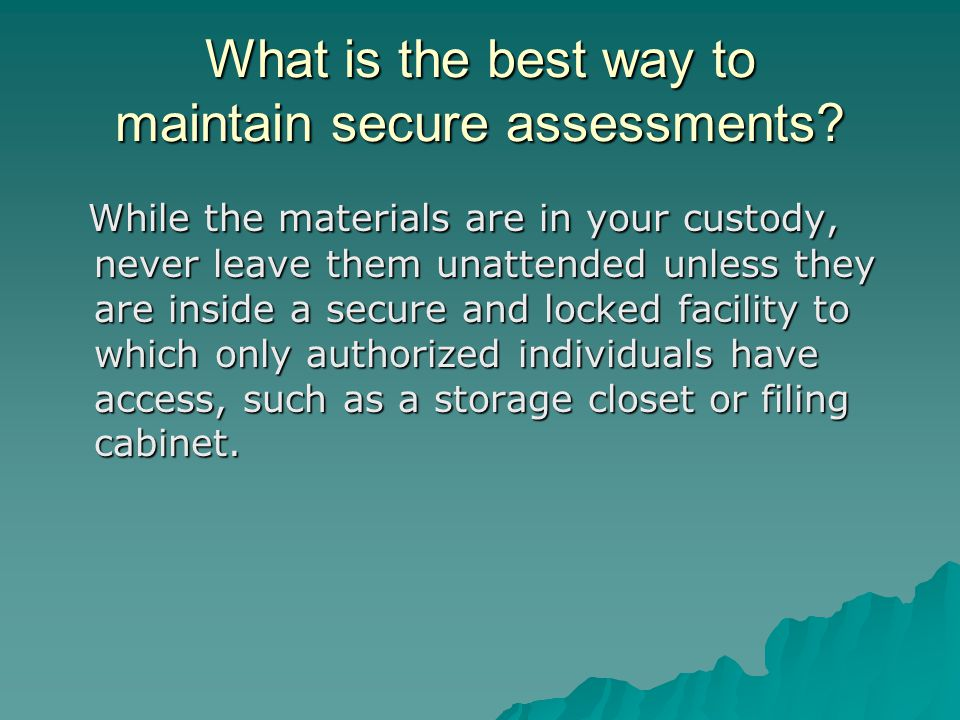 What is the best way to maintain secure assessments.