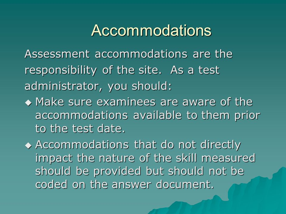 Accommodations Assessment accommodations are the responsibility of the site.