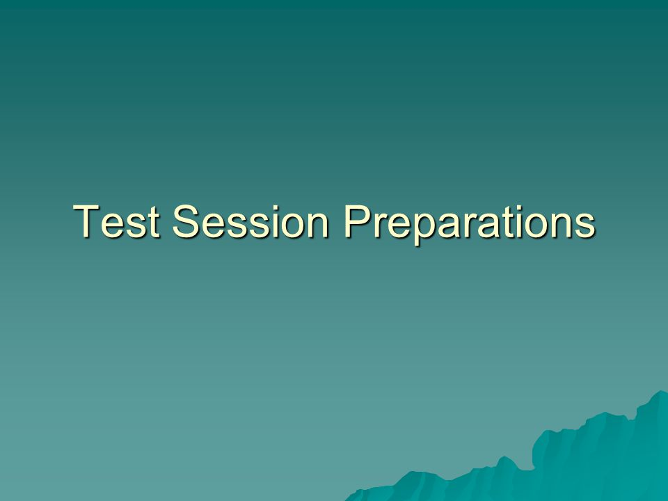 Test Session Preparations