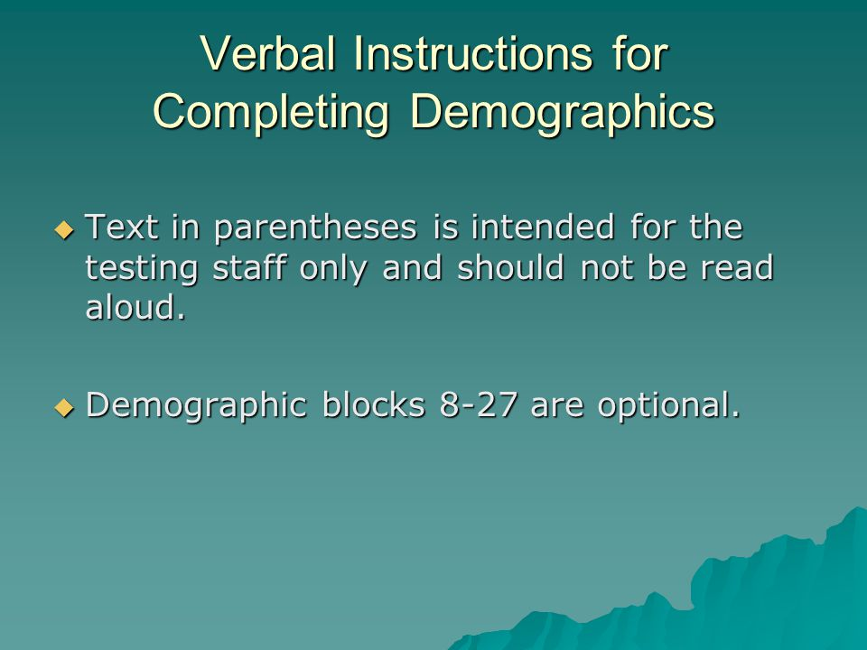 Verbal Instructions for Completing Demographics  Text in parentheses is intended for the testing staff only and should not be read aloud.