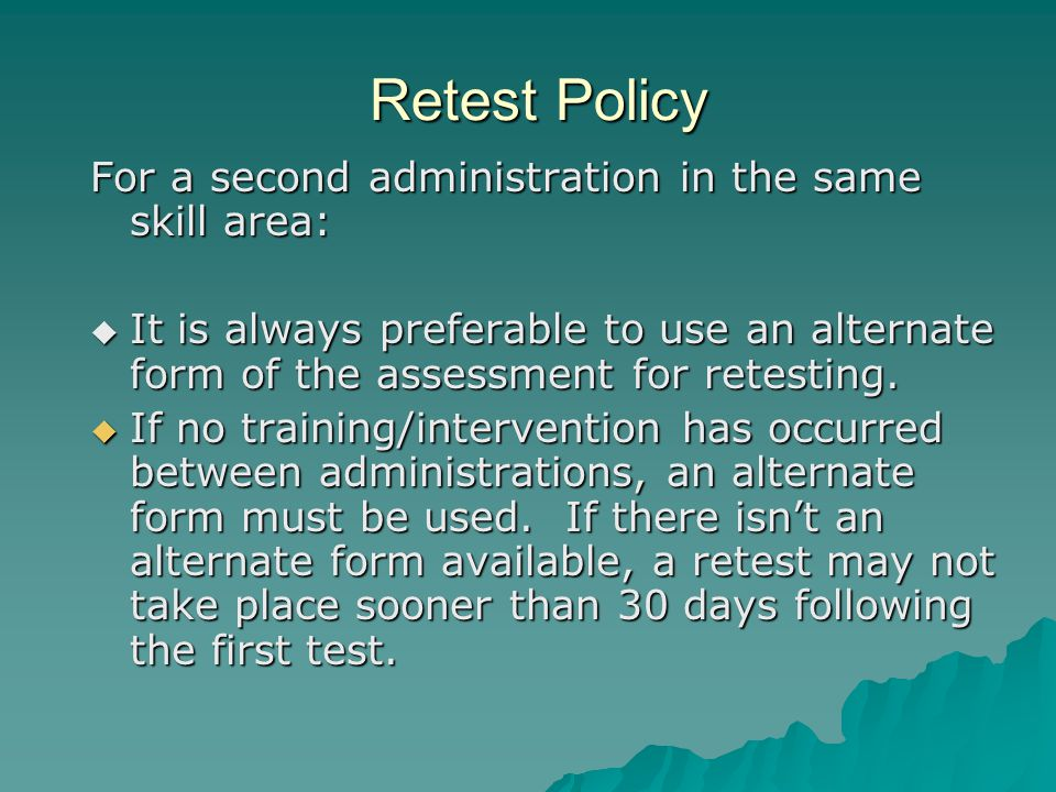 For a second administration in the same skill area:  It is always preferable to use an alternate form of the assessment for retesting.
