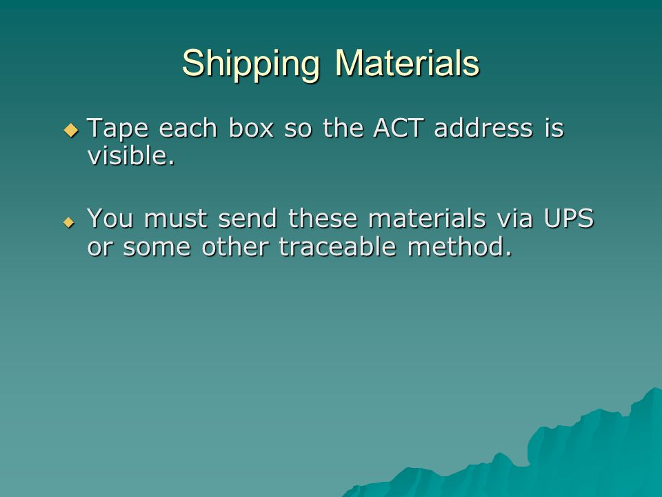 Shipping Materials  Tape each box so the ACT address is visible.