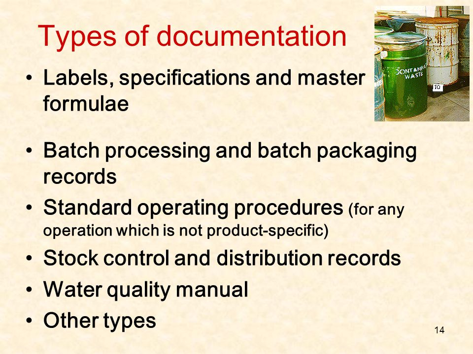 14 Types of documentation Labels, specifications and master formulae Batch processing and batch packaging records Standard operating procedures (for a