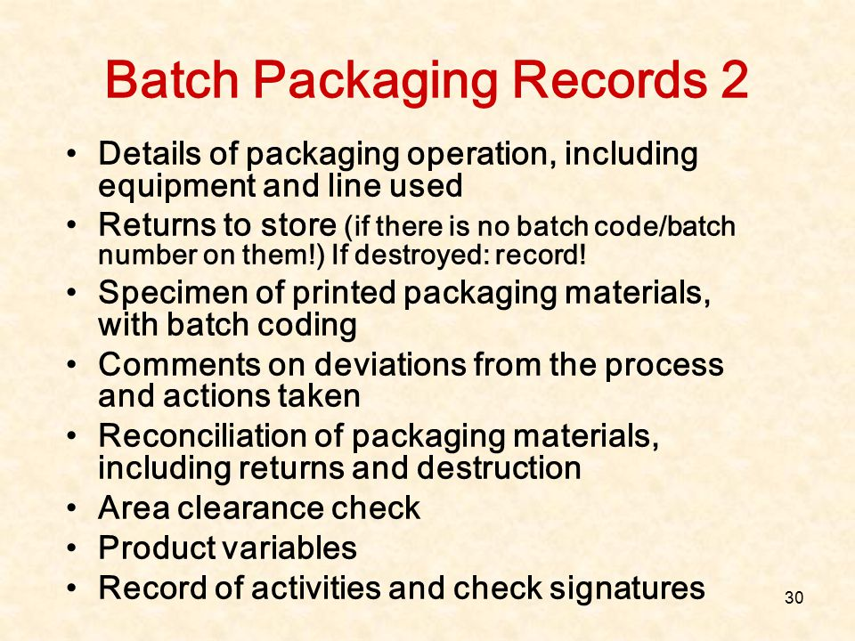 30 Batch Packaging Records 2 Details of packaging operation, including equipment and line used Returns to store (if there is no batch code/batch numbe