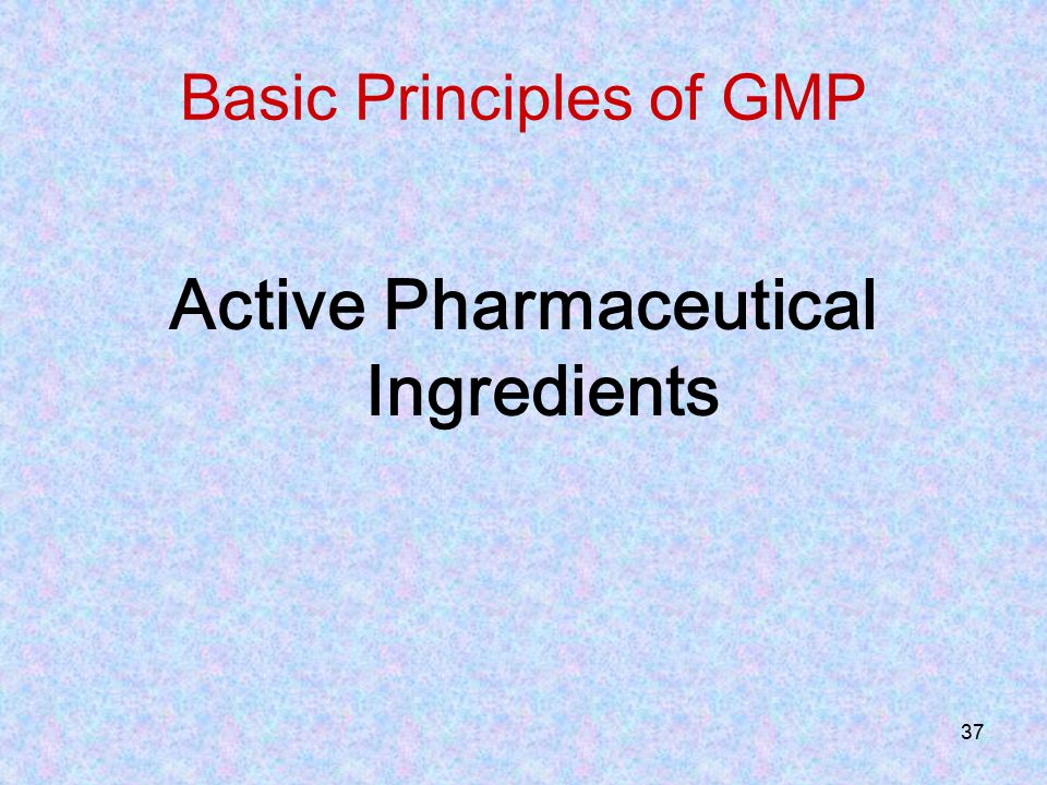 37 Basic Principles of GMP Active Pharmaceutical Ingredients