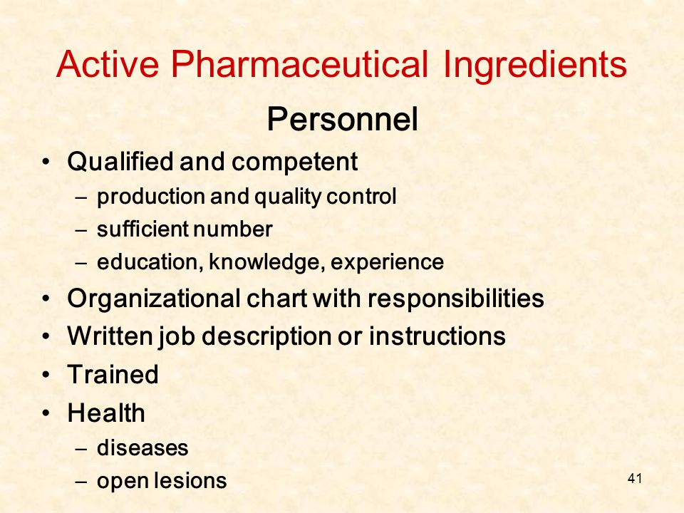 41 Active Pharmaceutical Ingredients Personnel Qualified and competent –production and quality control –sufficient number –education, knowledge, exper