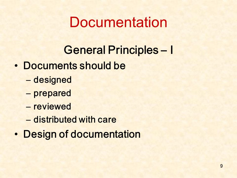 9 Documentation General Principles – I Documents should be –designed –prepared –reviewed –distributed with care Design of documentation