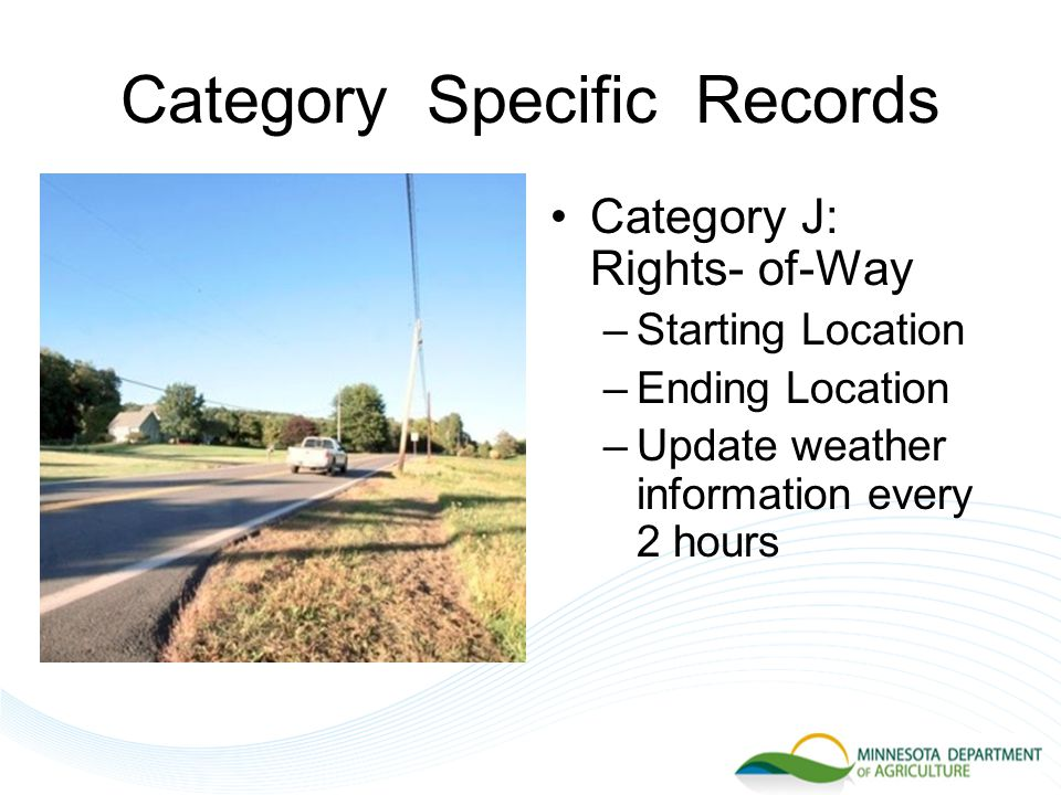 Category Specific Records Category J: Rights- of-Way –Starting Location –Ending Location –Update weather information every 2 hours