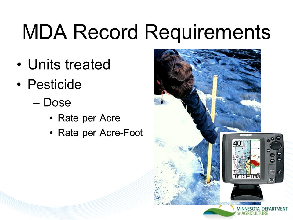 MDA Record Requirements Units treated Pesticide –Dose Rate per Acre Rate per Acre-Foot
