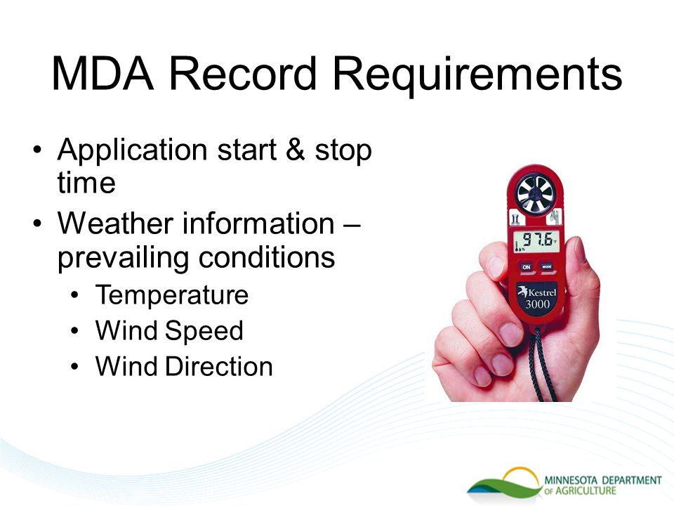 MDA Record Requirements Application start & stop time Weather information – prevailing conditions Temperature Wind Speed Wind Direction