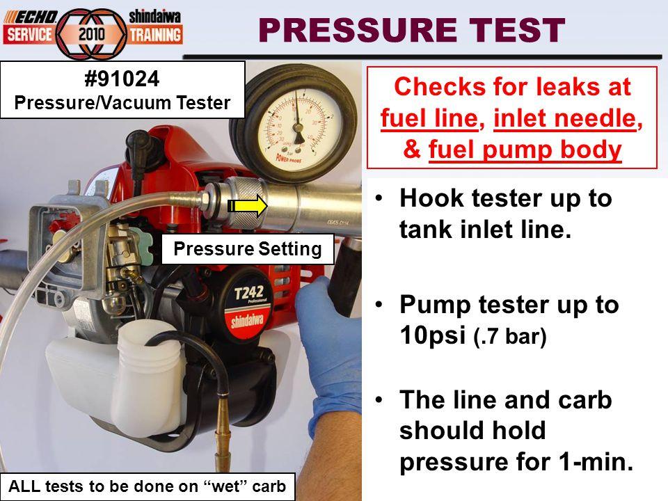 PRESSURE TEST Hook tester up to tank inlet line.