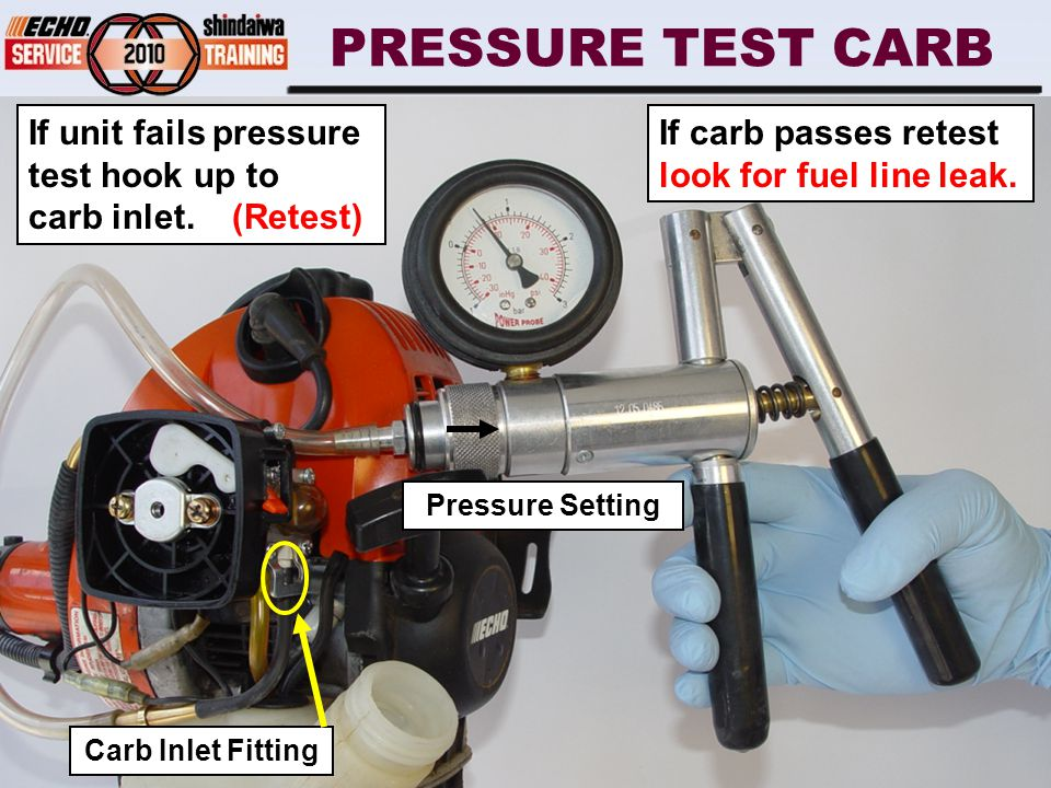 PRESSURE TEST CARB If unit fails pressure test hook up to carb inlet.