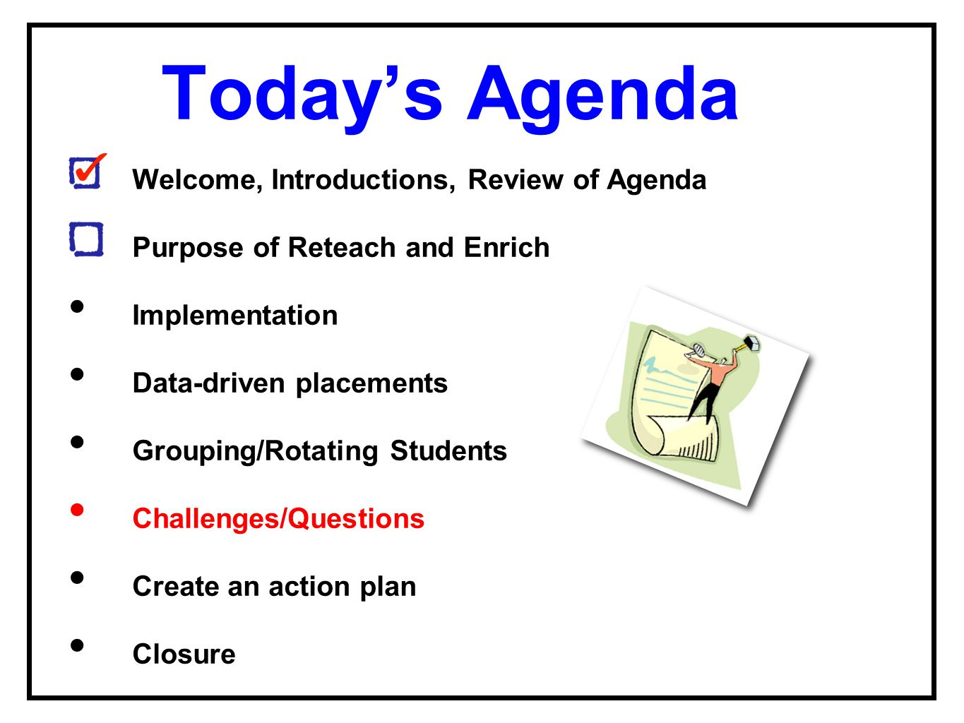 Today's Agenda W elcome, Introductions, Review of Agenda P urpose of Reteach and Enrich Implementation Data-driven placements Grouping/Rotating Studen