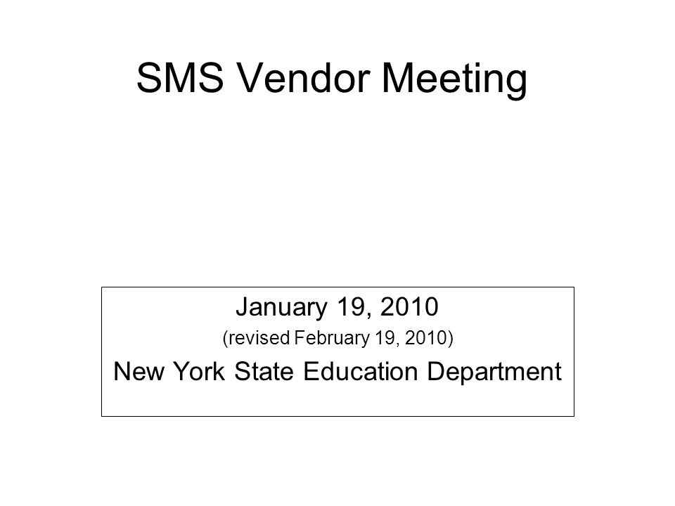 SMS Vendor Meeting January 19, 2010 (revised February 19, 2010) New York State Education Department