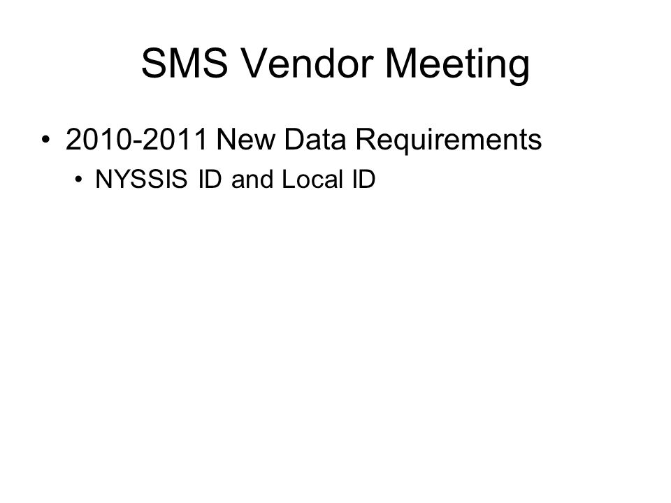 2010-2011 New Data Requirements NYSSIS ID and Local ID SMS Vendor Meeting