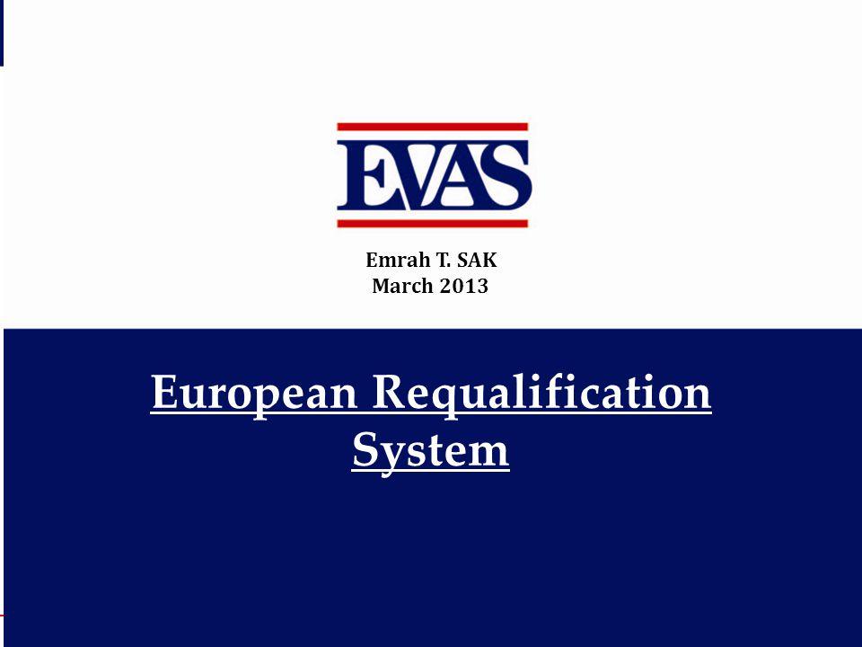 European Requalification System Emrah T. SAK March 2013
