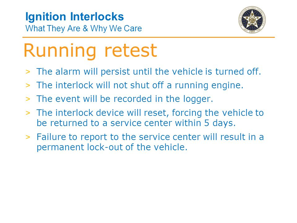 Ignition Interlocks What They Are & Why We Care > The alarm will persist until the vehicle is turned off.