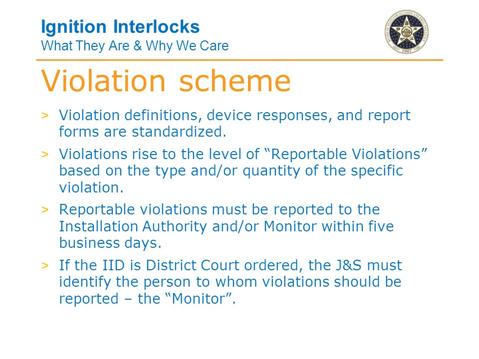 Ignition Interlocks What They Are & Why We Care > Violation definitions, device responses, and report forms are standardized.
