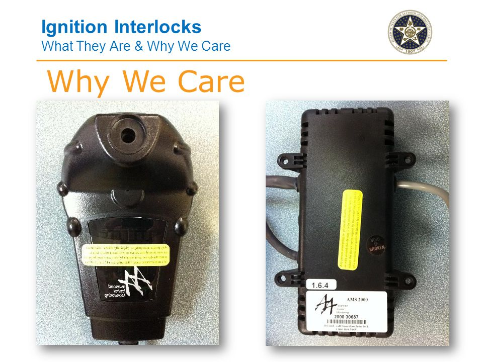 Ignition Interlocks What They Are & Why We Care Why We Care
