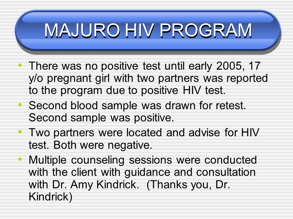 MAJURO HIV PROGRAM In early 2004, encountered 2 HIV positive tests (one pregnant and one foodhandler).