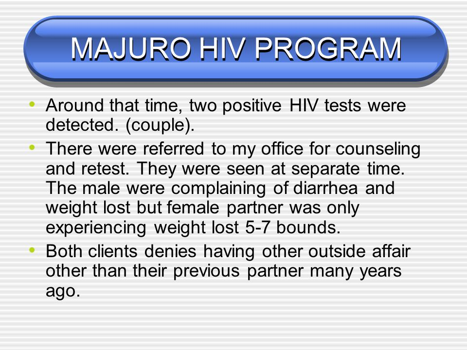 MAJURO HIV PROGRAM There was no positive test until early 2005, 17 y/o pregnant girl with two partners was reported to the program due to positive HIV test.