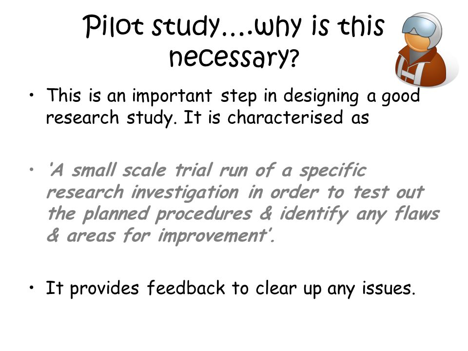 Pilot study….why is this necessary. This is an important step in designing a good research study.