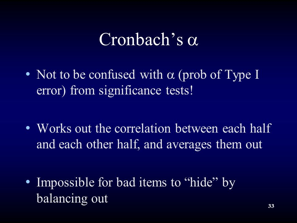33 Cronbach's  Not to be confused with  (prob of Type I error) from significance tests.