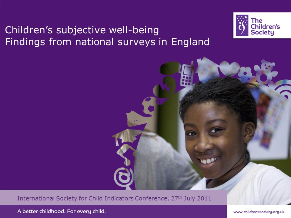 Children's subjective well-being Findings from national surveys in England International Society for Child Indicators Conference, 27 th July 2011