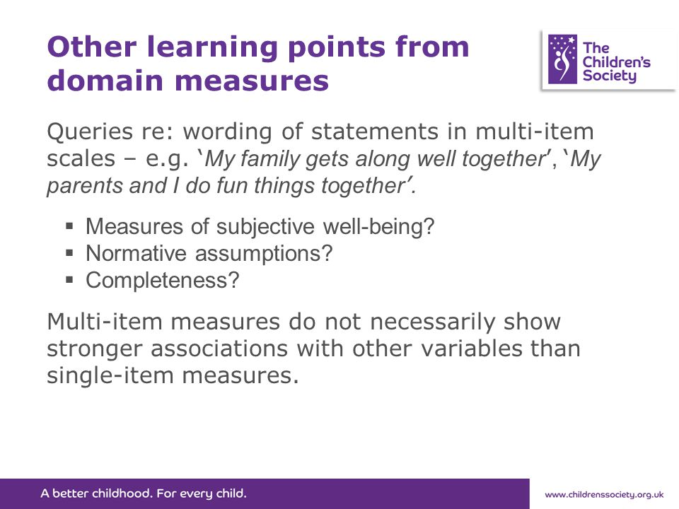 Other learning points from domain measures Queries re: wording of statements in multi-item scales – e.g.