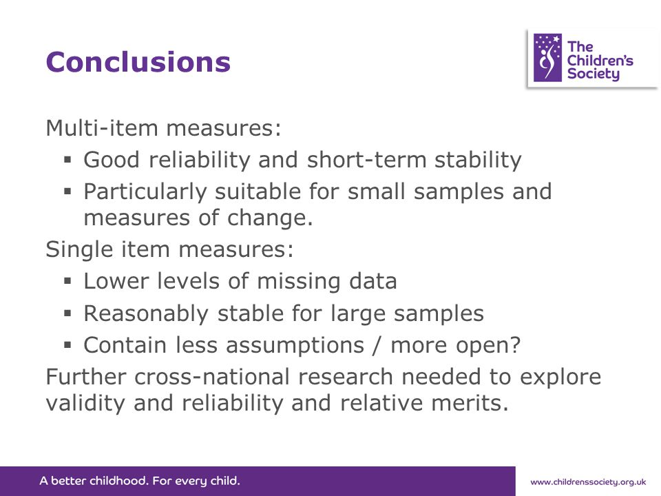 Conclusions Multi-item measures:  Good reliability and short-term stability  Particularly suitable for small samples and measures of change.