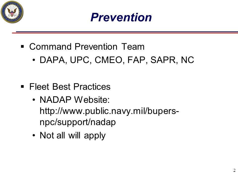 2 Prevention  Command Prevention Team DAPA, UPC, CMEO, FAP, SAPR, NC  Fleet Best Practices NADAP Website: http://www.public.navy.mil/bupers- npc/sup