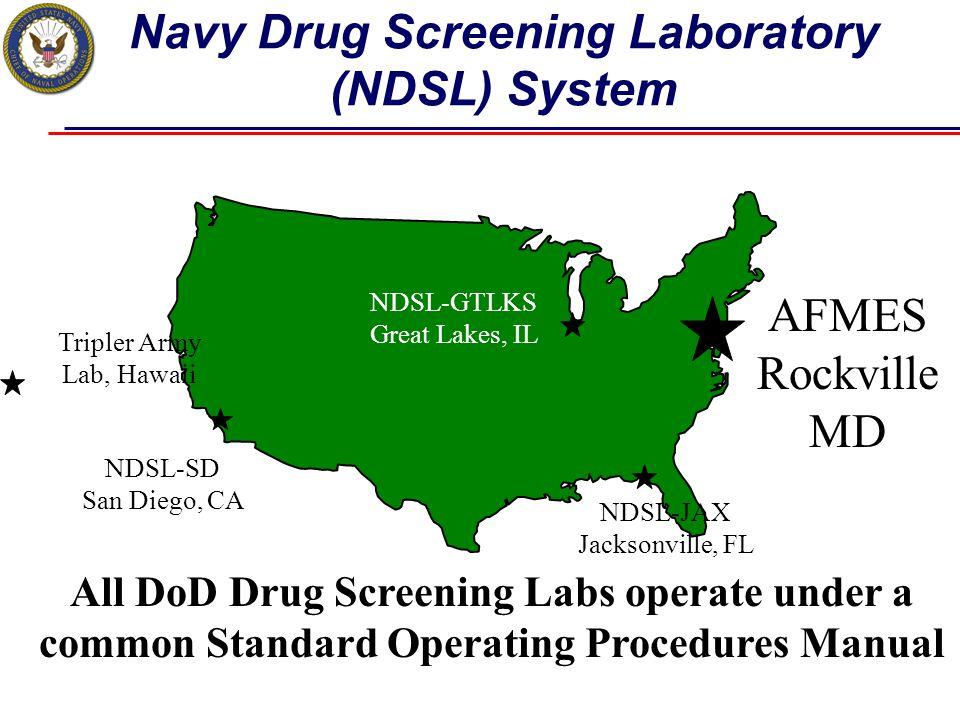 Navy Drug Screening Laboratory (NDSL) System NDSL-SD San Diego, CA NDSL-JAX Jacksonville, FL NDSL-GTLKS Great Lakes, IL AFMES Rockville MD All DoD Dru