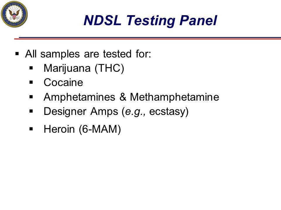 NDSL Testing Panel  All samples are tested for:  Marijuana (THC)  Cocaine  Amphetamines & Methamphetamine  Designer Amps (e.g., ecstasy)  Heroin