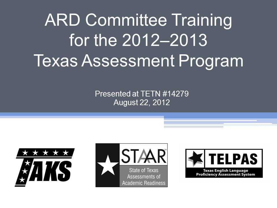 ARD Committee Training for the 2012–2013 Texas Assessment Program Presented at TETN #14279 August 22, 2012