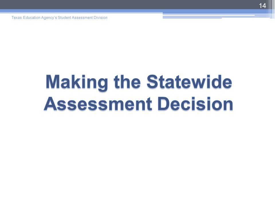 Texas Education Agency s Student Assessment Division 14