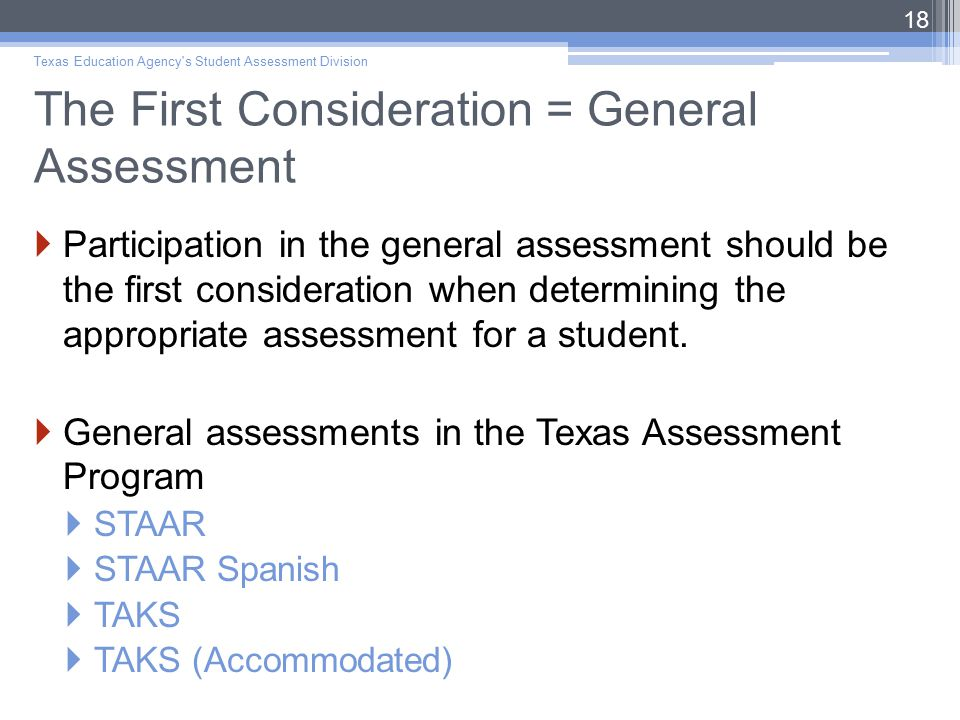 The First Consideration = General Assessment  Participation in the general assessment should be the first consideration when determining the appropriate assessment for a student.